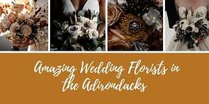 Amazing Wedding Florists in the Adirondacks