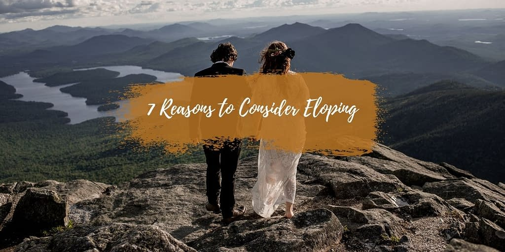 Should I elope? Here are 7 Reasons to Consider Eloping