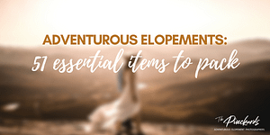 51 Essentials: Packing List For Your Adventurous Elopement